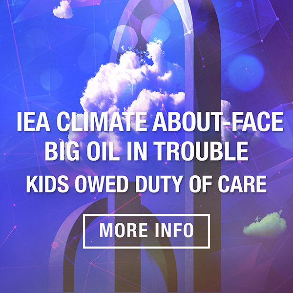 IEA climate about face Big oil in trouble and Australian kids owed a duty of care in Fedral Court